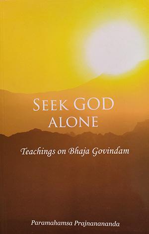 Seek God Alone, Teachings on Bhaja Govindam